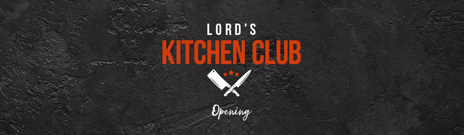 Lord's Kitchen Club - Opening